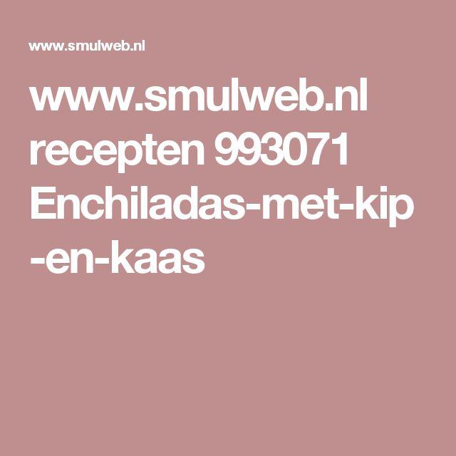 www.smulweb.nl recepten 993071 Enchiladas-met-kip-en-kaas