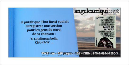 …il paraît que Tino Rossi voulait enregistrer une version pour les gens du nord de sa chanson : «O Catalinetta bella, Ch'ti-Ch'ti»…