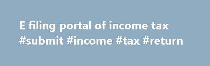 E filing portal of income tax #submit #income #tax #return http://income.remmont.com/e-filing-portal-of-income-tax-submit-income-tax-return/  #e filing portal of income tax # File Validation Utility (FVU) version 2.147 (to validate statement(s) pertaining to FY 2007-08 to 2009-10) and FVU version 5.1 (to validate statement(s) pertaining to FY 2010-11 onwards) are available for download at TIN website. NSDL e-Gov Return Preparation Utility (RPU version 1.6) for e-TDS/TCS Statements from FY…