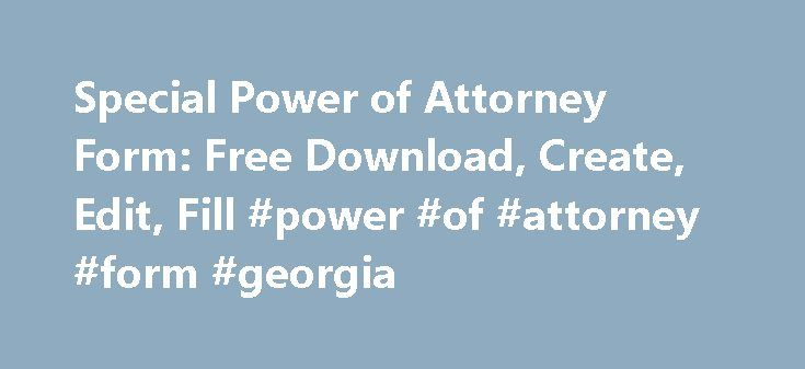 Special Power of Attorney Form: Free Download, Create, Edit, Fill #power #of #attorney #form #georgia http://attorney.remmont.com/special-power-of-attorney-form-free-download-create-edit-fill-power-of-attorney-form-georgia/  #special power of attorney Special Power of Attorney Form More Information about Special Power of Attorney Form What is Special Power of Attorney The special power of attorney unlike a general power of attorney offers limited powers for a specific duty. Because you may…
