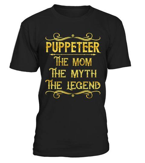 """# Puppeteer - Mom .    Puppeteer The Mom The Myth The Legend Job ShirtsSpecial Offer, not available anywhere else!Available in a variety of styles and colorsBuy yours now before it is too late! Secured payment via Visa / Mastercard / Amex / PayPal / iDeal How to place an order  Choose the model from the drop-down menu Click on """"Buy it now"""" Choose the size and the quantity Add your delivery address and bank details And that's it!"""