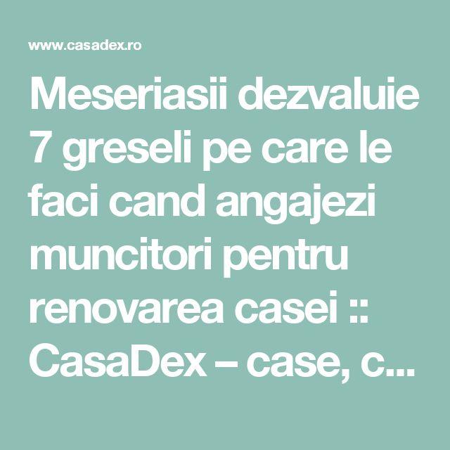 Meseriasii dezvaluie 7 greseli pe care le faci cand angajezi muncitori pentru renovarea casei :: CasaDex – case, constructii, amenajari, decoratiuni