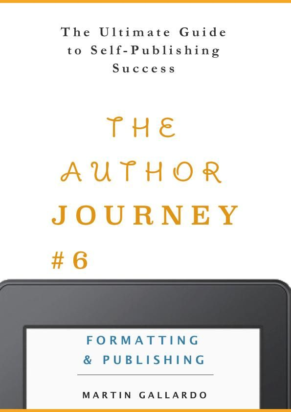 The Ultimate Guide to Self-Publishing Success: Formatting & Publishing (The Author Journey Series #6) - Martin Gallardo #books #bookworm #writerscommunity #authorsofinstagram #bookcoverdesign #bookcover
