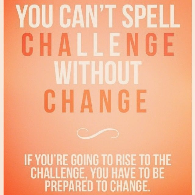 Challenge Sayings Pictures: You Can't Spell CHALLENGE Without CHANGE! #challenge