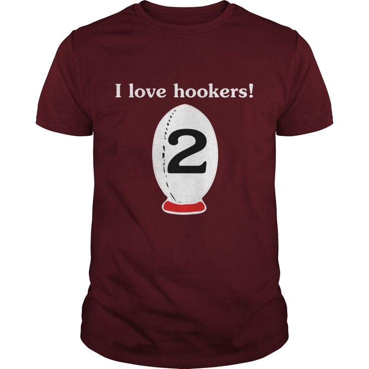 I Love Hookers Rugby Sport Girl Boy Guy Lady Men Women Man Woman Coach Player