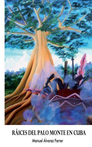 Raices del Palo Monte en Cuba (Spanish Edition):   Un viaje al África, tierras del Congo donde el autor descubre en la población nativa de la Selva de la Mayombe, una similitud con las prácticas religiosas que verviven en Cuba. No podemos definir este libro como un ensayo, más expone interesantes aspectos de la convivencia y orden social de los Bakongos, sus coincidencias con la religión Cristiana, así como el polémico tema de la resurección y el dialecto de los Paleros.