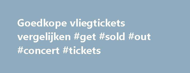 Goedkope vliegtickets vergelijken #get #sold #out #concert #tickets http://tickets.remmont.com/goedkope-vliegtickets-vergelijken-get-sold-out-concert-tickets/  Goedkope vliegtickets Populaire airlines Goedkope vluchten Bent u op zoek naar de goedkoopste vliegtickets naar wereldwijde topbestemmingen? Dan is WTC.nl de reisaanbieder die u zoekt! Bij ons kunt u alle (...Read More)