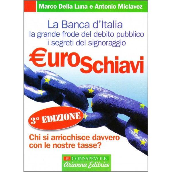EUROSCHIAVI by Marco Della Luna   http://www.macrolibrarsi.it/libri/__euroschiavi-dalla-truffa-alla-tragedia-libro.php?pn=166
