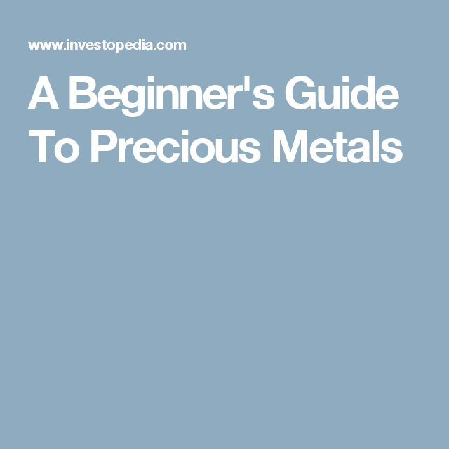 A Beginner's Guide To Precious Metals
