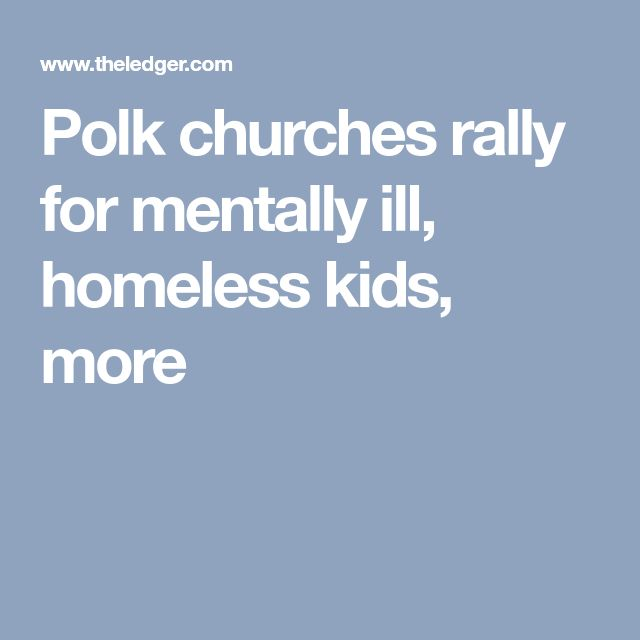 Polk churches rally for mentally ill, homeless kids, more