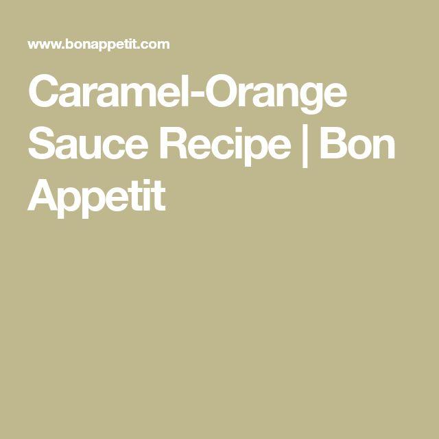 Caramel-Orange Sauce Recipe   Bon Appetit