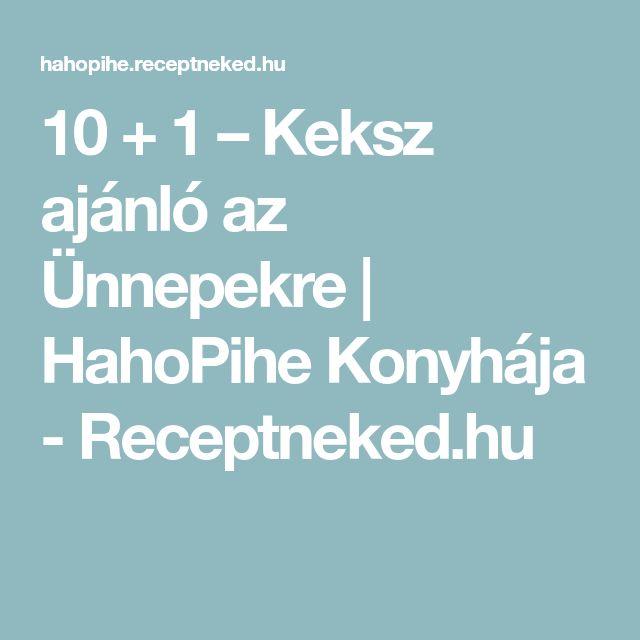 10 + 1 – Keksz ajánló az Ünnepekre   HahoPihe Konyhája - Receptneked.hu