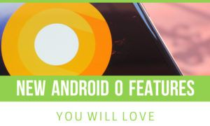 14 New Android O Features You Will Love