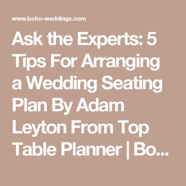 Ask the Experts: 5 Tips For Arranging a Wedding Seating Plan By Adam Leyton From Top Table Planner | Boho Weddings For the Boho Luxe Bride
