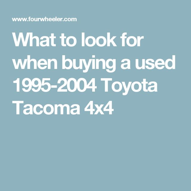 What to look for when buying a used 1995-2004 Toyota Tacoma 4x4