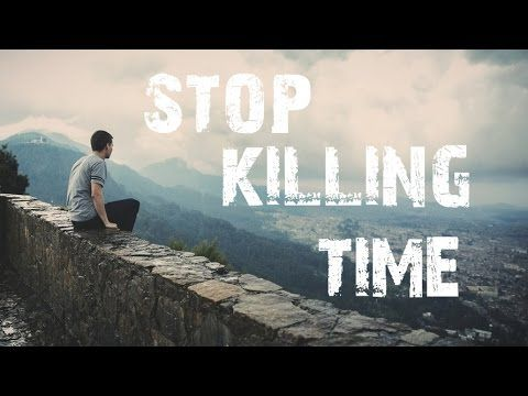 Stop Killing Time - Motivational Video