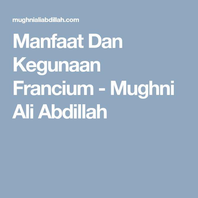 Manfaat Dan Kegunaan Francium - Mughni Ali Abdillah