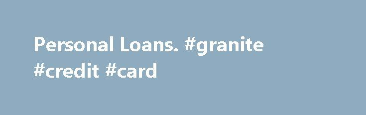 Personal Loans. #granite #credit #card http://nef2.com/personal-loans-granite-credit-card/  #private student loans for bad credit # Get Approved Now! Personal Loans If you need a personal loan, we can help you receive the financing you need. OneLoanPlace.com is partnered with the nation's most active lenders in all 50 states! When you apply with us, we will match you with lender options that best fit...