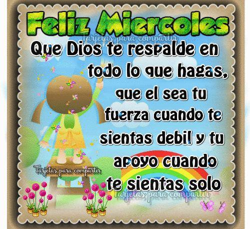 http://micielitomimundoerestu.blogspot.com.ar/2016/03/miercoles.html Feliz Miércoles ... Que Dios te respalde en todo lo que hagas, que el sea tu fuerza cuando te sientas débil y tu apoyo cuando te sientas solo ... Amen.