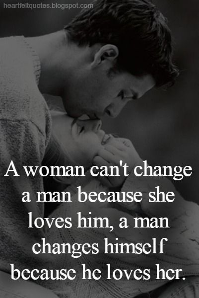 Love quote : Love : A Woman Cant Change A Man A Man Changes Himself Because He Loves Her