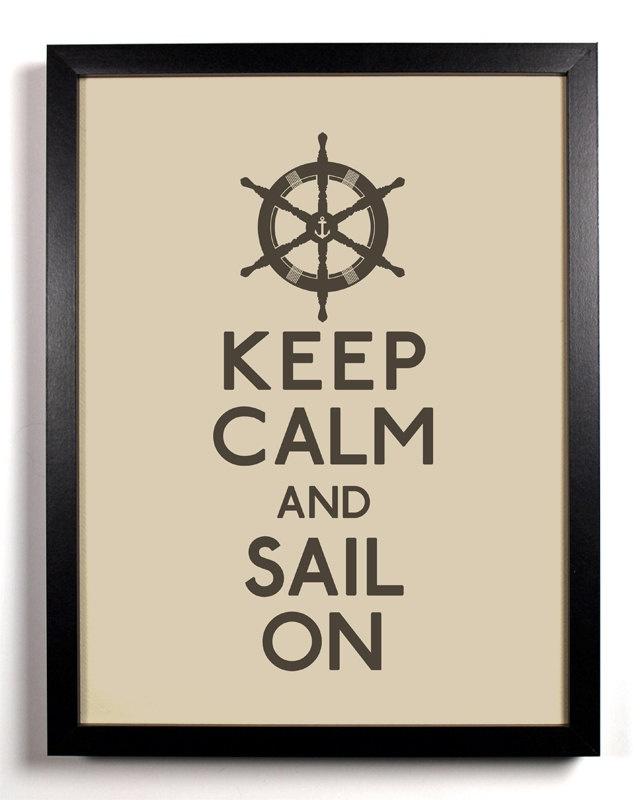 Keep Calm and Sail On (Captains Wheel) 8 x 10 Print Buy 2 Get 1 FREE. $8.99, via Etsy.