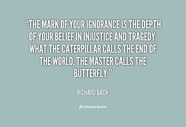 The mark of your ignorance is the depth of your belief in ...