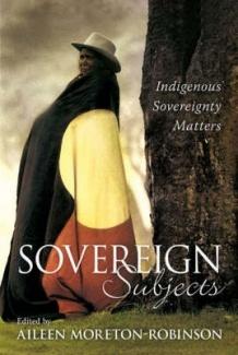 Edited by Goori academic, Professor Aileen Moreton-Robinson, Sovereignty Subjects explores Indigenous sovereignty.