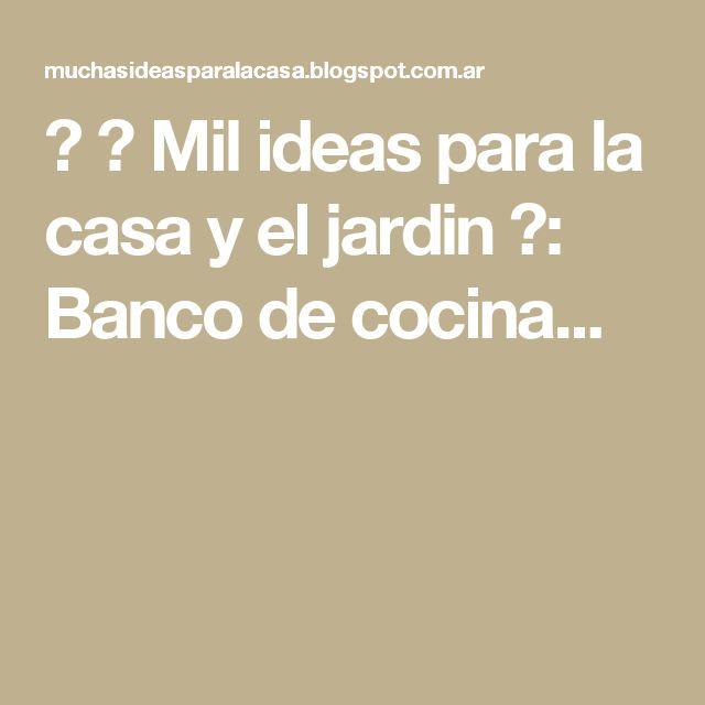 ► ► Mil ideas para la casa y el jardin ♥: Banco de cocina...