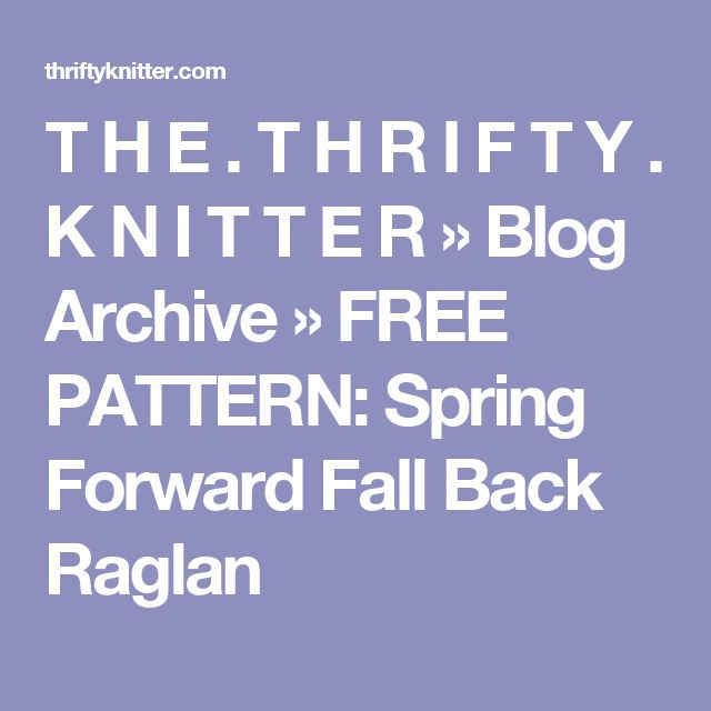 T H E . T H R I F T Y . K N I T T E R » Blog Archive » FREE PATTERN: Spring Forward Fall Back Raglan