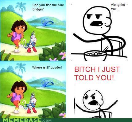 Hahaha! Dora doesn't listen at all! @Carlyn Anderson