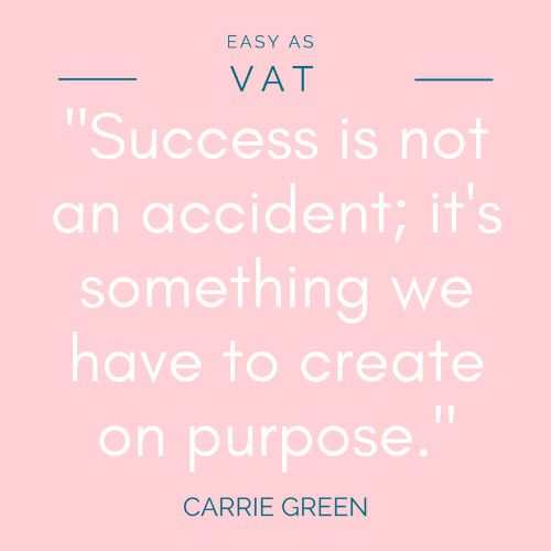 Carrie Green Quote | Are you a blogger, influencer or small business? Take control of your finances with Easy As VAT! We'll show you how to handle bookkeeping, tax and anything else numbers related.