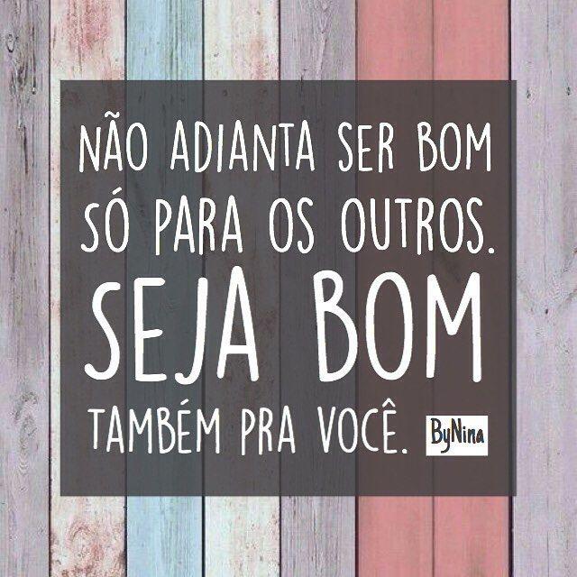 """1,684 curtidas, 12 comentários - ByNina (Carolina Carvalho) (@instabynina) no Instagram: """"""""Não adianta ser bom só para os outros. Seja bom também pra você."""" ByNina #frases #bondade…"""""""