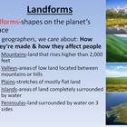 This PowerPoint starts out by defining the term landforms and showing pictures of more common ones such as mountains, valleys, plains, mesas, etc. ...