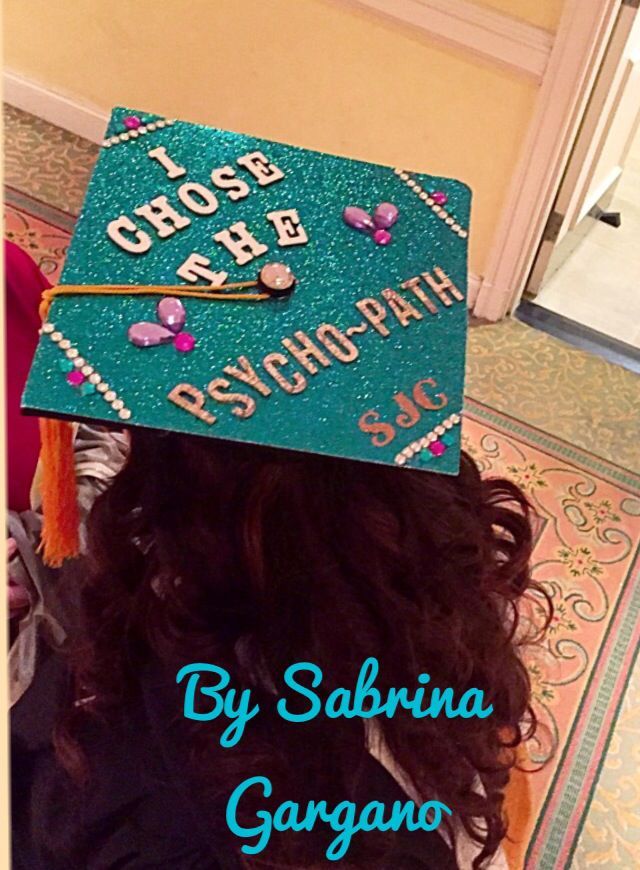 Just some psychology humor for graduation! Share my cap with your friends!!! If you recreate my cap, I want to see, tag me!!!  -Sabrina Gargano