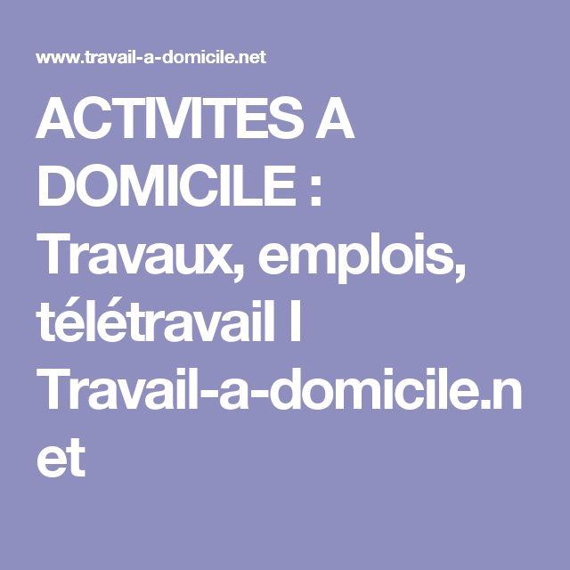 ACTIVITES A DOMICILE : Travaux, emplois, télétravaiI I Travail-a-domicile.net