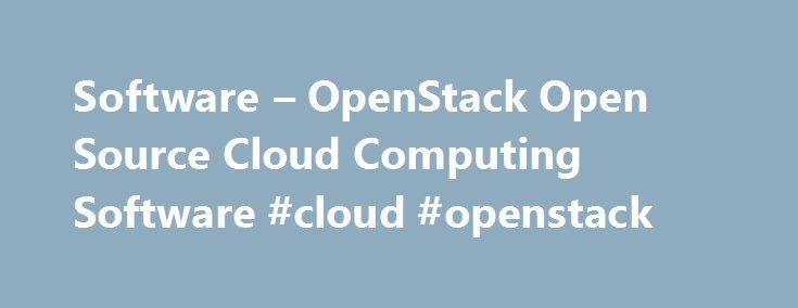 Software – OpenStack Open Source Cloud Computing Software #cloud #openstack http://virginia-beach.nef2.com/software-openstack-open-source-cloud-computing-software-cloud-openstack/  # Software OpenStack is a cloud operating system that controls large pools of compute, storage, and networking resources throughout a datacenter, all managed through a dashboard that gives administrators control while empowering their users to provision resources through a web interface. Learn more about…