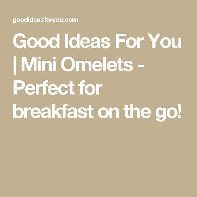 Good Ideas For You | Mini Omelets - Perfect for breakfast on the go!