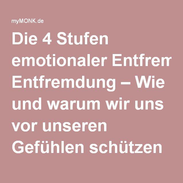 Die 4 Stufen emotionaler Entfremdung – Wie und warum wir uns vor unseren Gefühlen schützen   myMONK.de