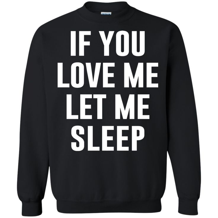 If you love me, just let me sleep. – T-shirts, Hoodies & Sweatshirts available -…