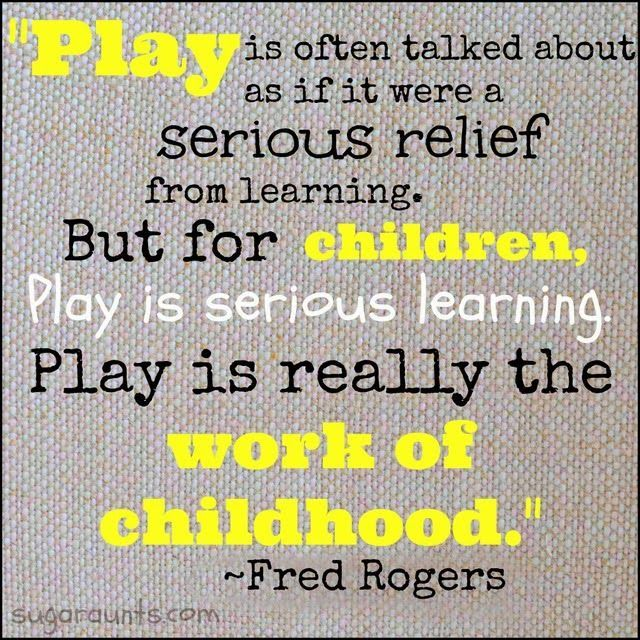 Play is the work of childhood. Quote from Fred Rogers. {Sugar Aunts}