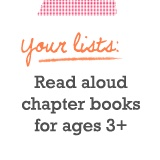 Read aloud chapter books for kiddos age 3-8.
