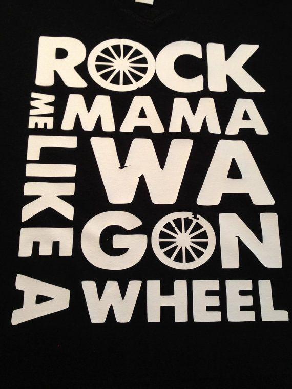 Custom T-Shirt Tank Top Rock Me Momma Like A Wagon Wheel