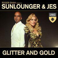 "Roger Shah Presents Sunlounger & JES ""Glitter & Gold Remixes) by JES on SoundCloud"