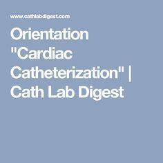 "Orientation ""Cardiac Catheterization""   Cath Lab Digest"