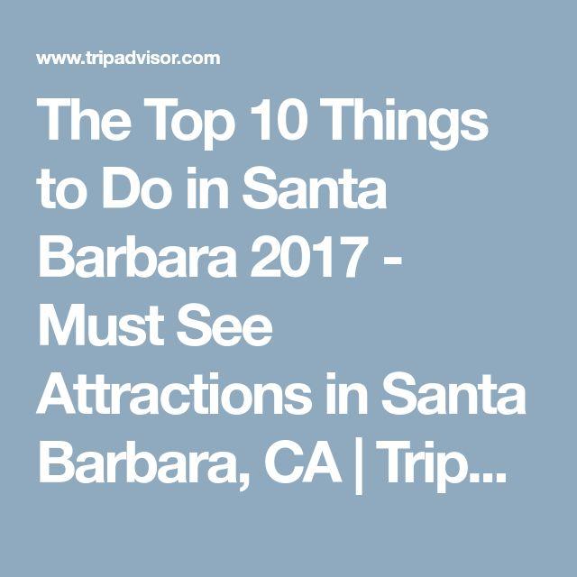 The Top 10 Things to Do in Santa Barbara 2017 - Must See Attractions in Santa Barbara, CA | TripAdvisor