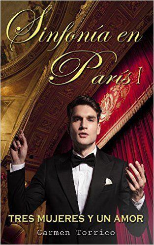 Sinfonía en París I: Tres mujeres y un amor eBook: Carmen Torrico: Amazon.es: Tienda Kindle