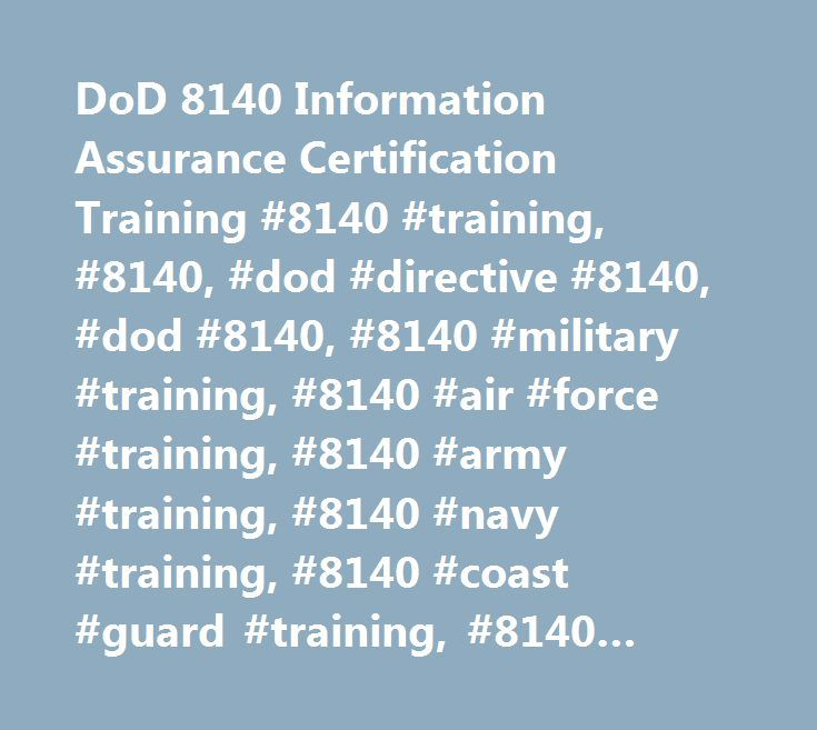 DoD 8140 Information Assurance Certification Training #8140 #training, #8140, #dod #directive #8140, #dod #8140, #8140 #military #training, #8140 #air #force #training, #8140 #army #training, #8140 #navy #training, #8140 #coast #guard #training, #8140 #marine #training http://tanzania.nef2.com/dod-8140-information-assurance-certification-training-8140-training-8140-dod-directive-8140-dod-8140-8140-military-training-8140-air-force-training-8140-army-training-8140-n/  # DoD 8140 Information…