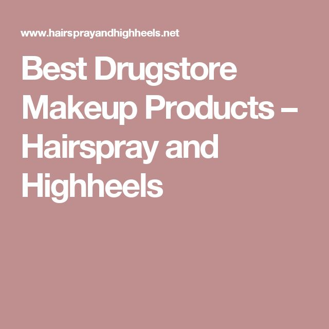 Best Drugstore Makeup Products – Hairspray and Highheels