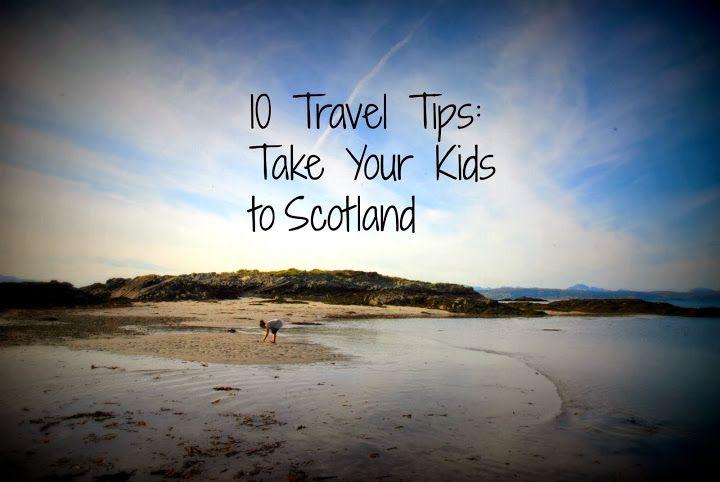 10 Travel Tips: Take Your Kids to #Scotland!