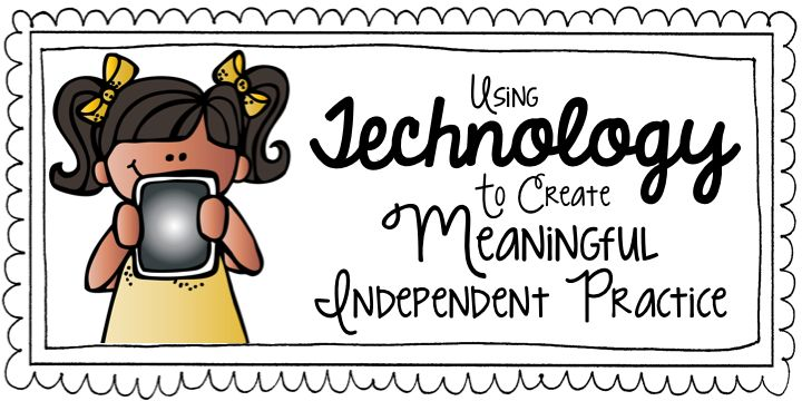 Using Technology to Create Meaningful Independent Practice!